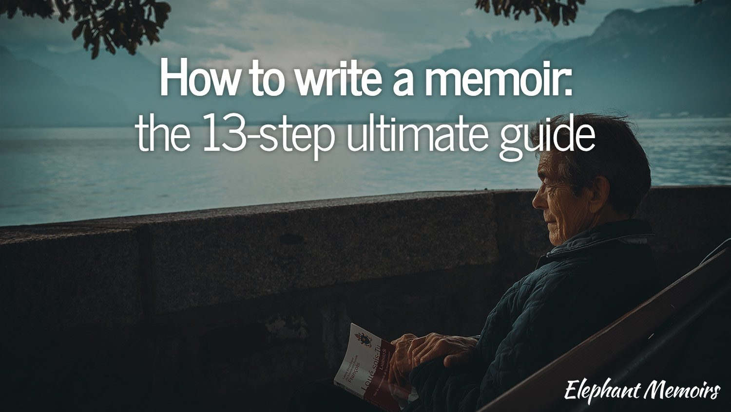 how to write a memoir: the ultimate 13-step guide